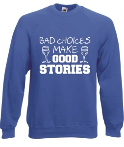Bluza damska BAD CHOICES MAKE GOOD STORIES